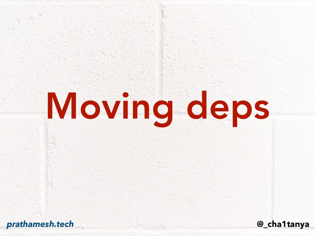 Moving deps @_cha1tanya prathamesh.tech
