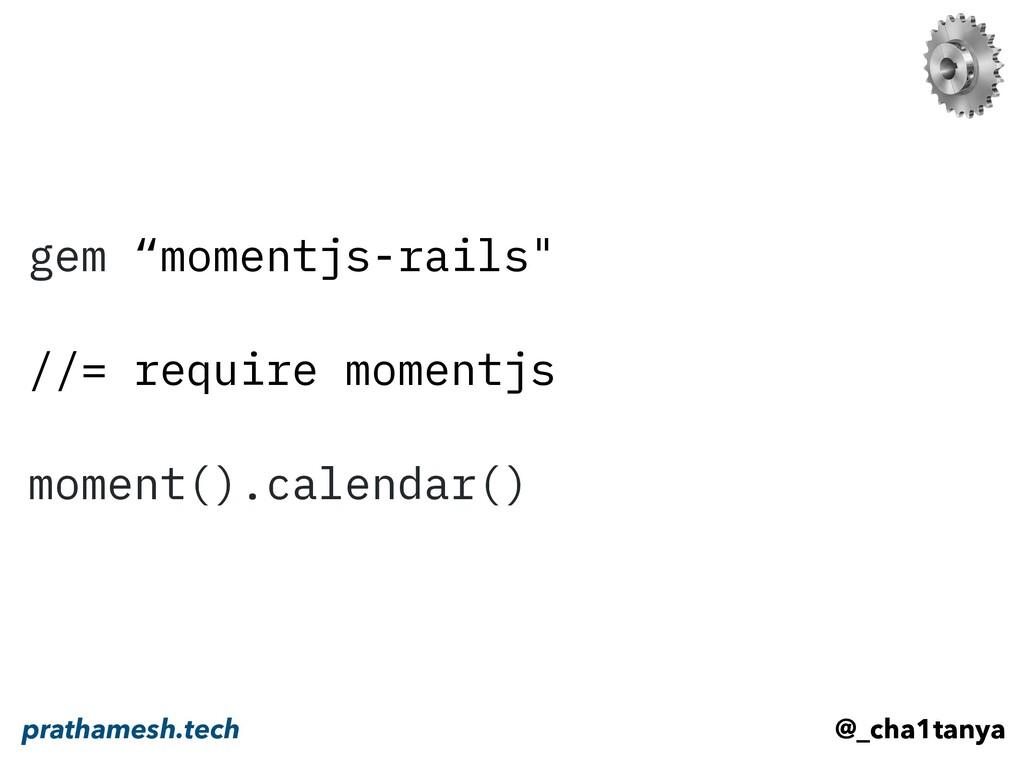 """gem """"momentjs-rails"""" //= require momentjs momen..."""