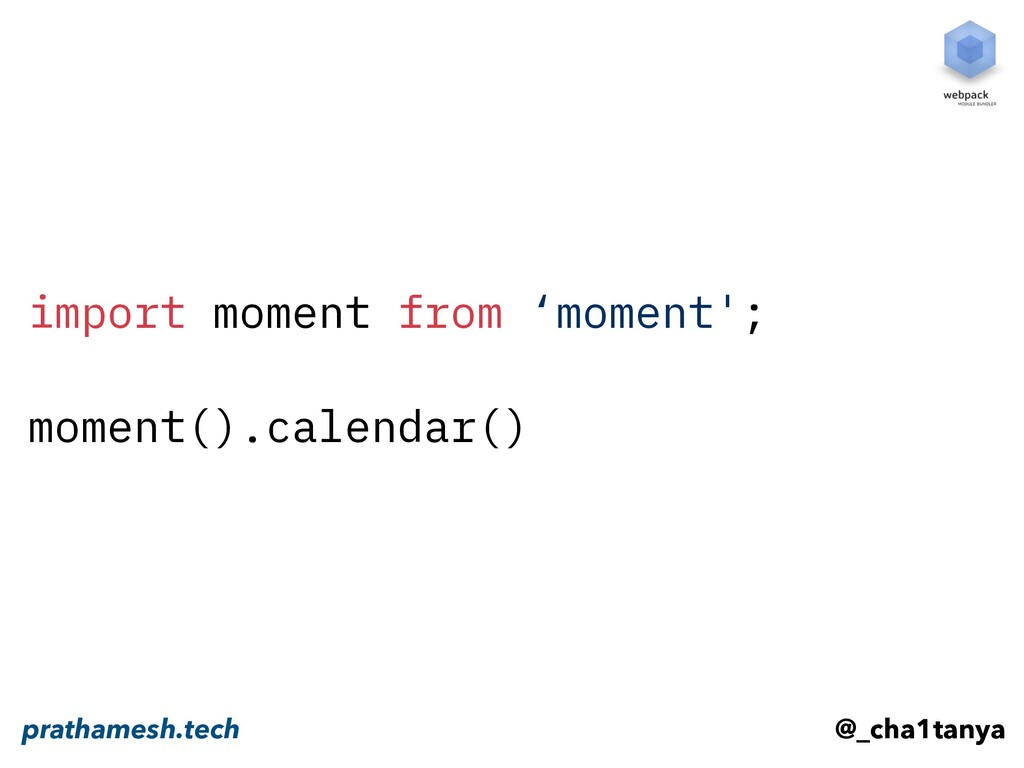 import moment from 'moment'; moment().calendar(...