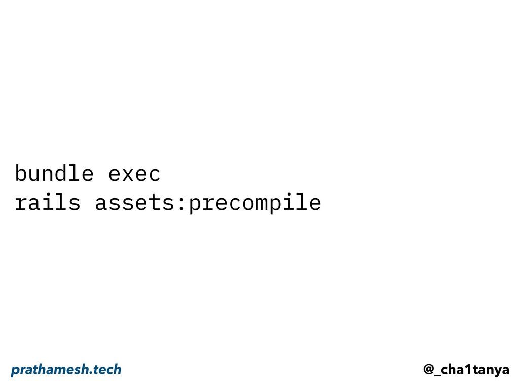 bundle exec rails assets:precompile @_cha1tanya...