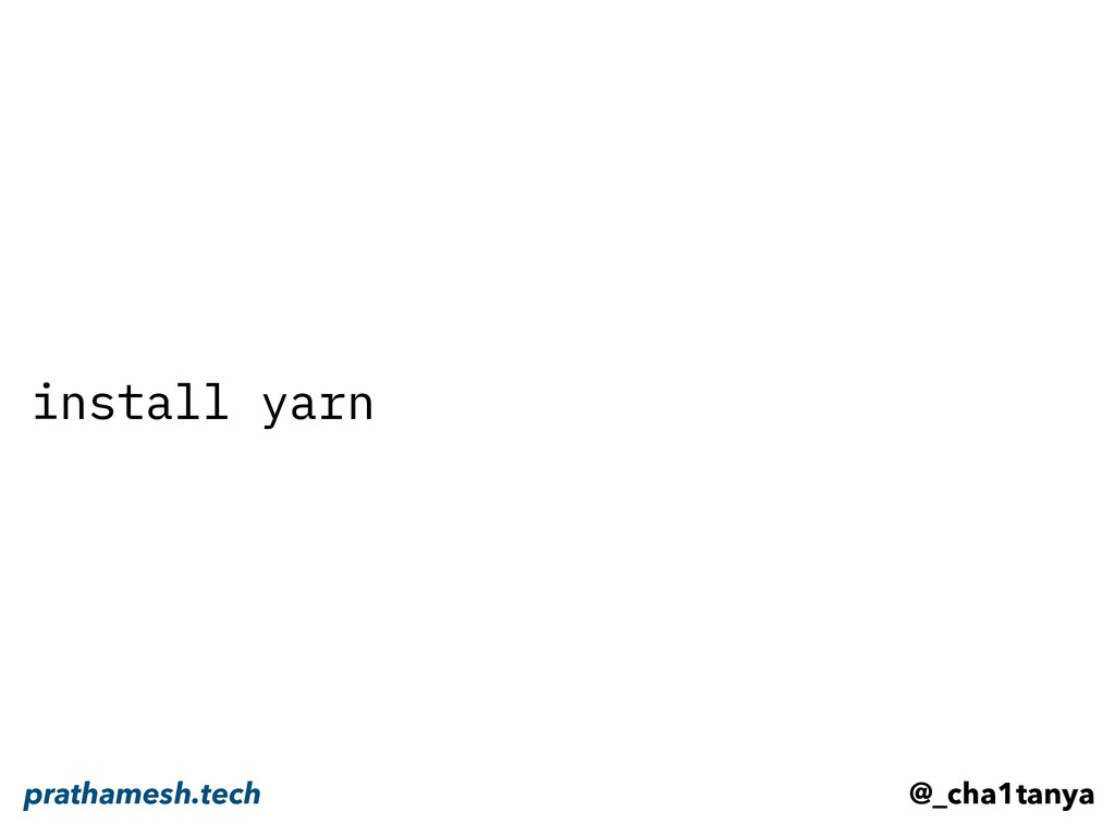 install yarn @_cha1tanya prathamesh.tech