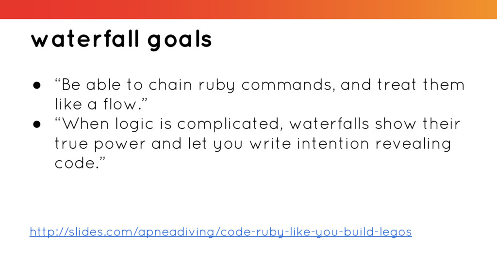 "waterfall goals ● ""Be able to chain ruby comman..."