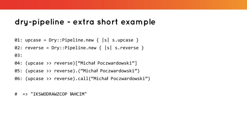 dry-pipeline - extra short example 01: upcase =...