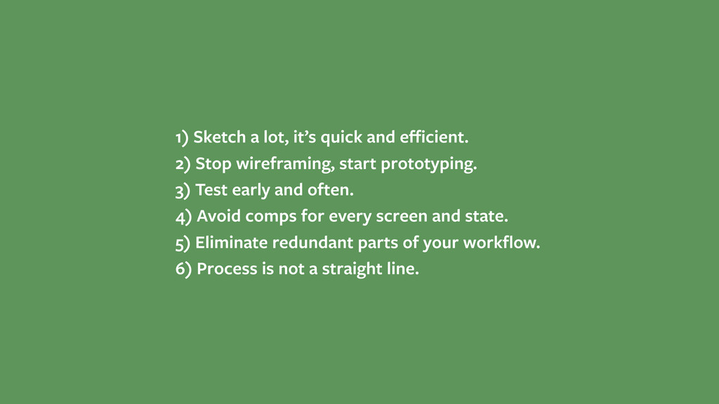 1) Sketch a lot, it's quick and efficient. 2) Sto...