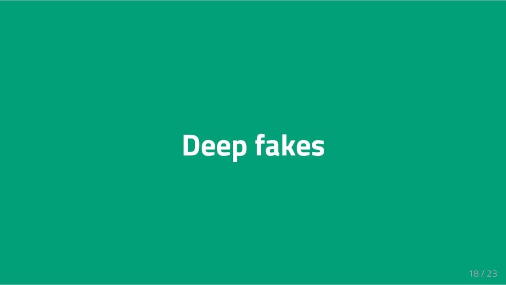 Deep fakes 18 / 23