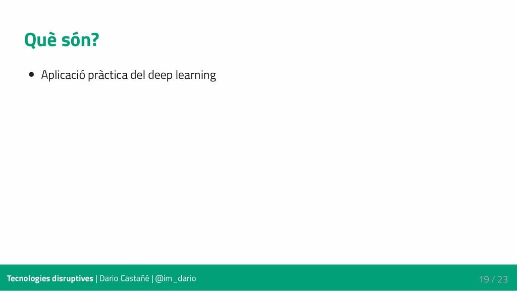 Què són? Aplicació pràctica del deep learning T...