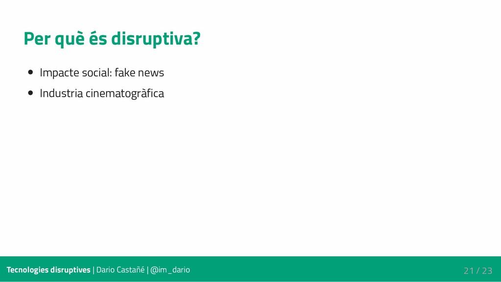 Per què és disruptiva? Impacte social: fake new...