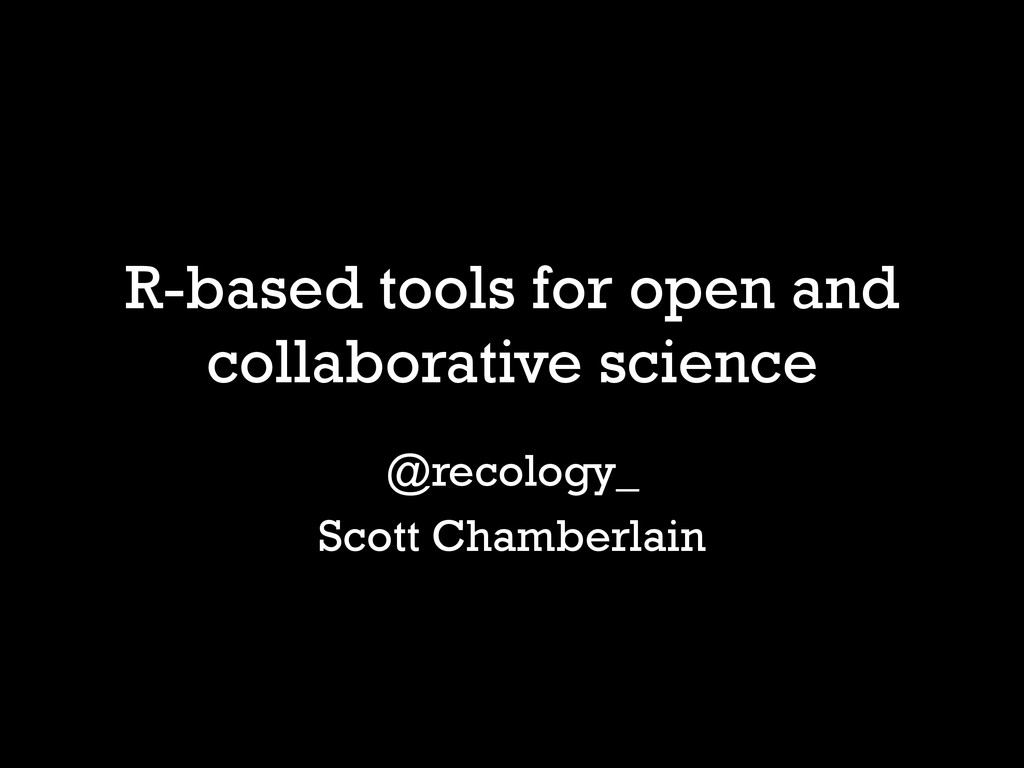 R-based tools for open and collaborative scienc...