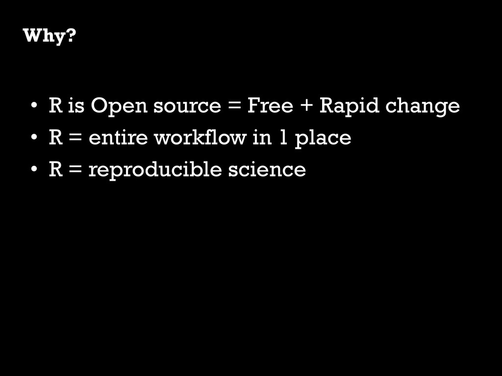 • R is Open source = Free + Rapid change • R ...