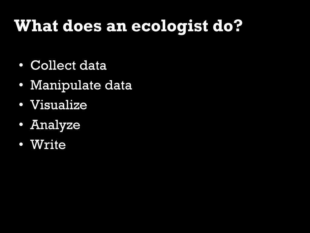 • Collect data • Manipulate data • Visualize...