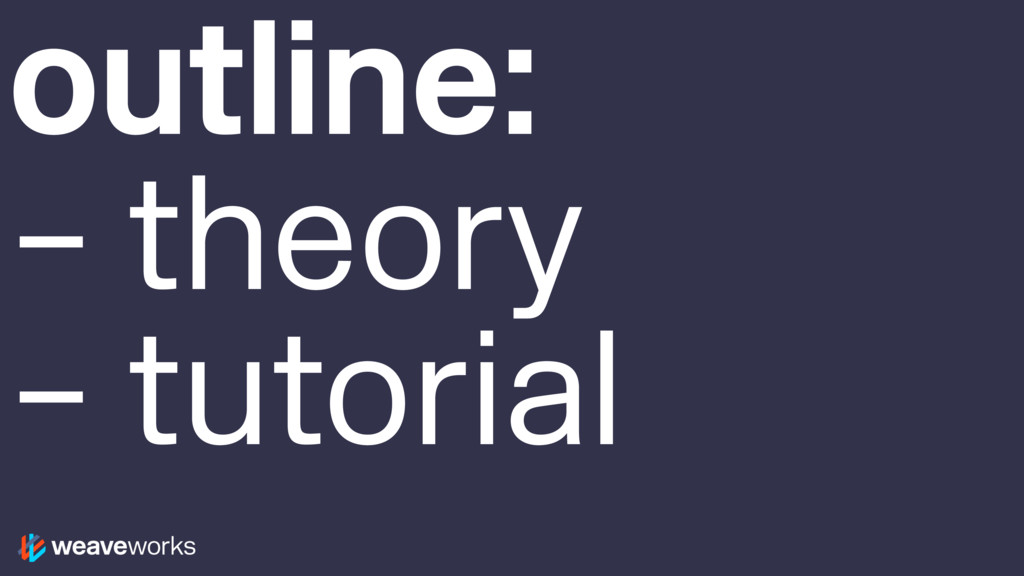 outline: – theory – tutorial