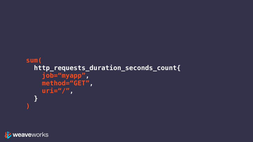 sum( http_requests_duration_seconds_count{ job=...