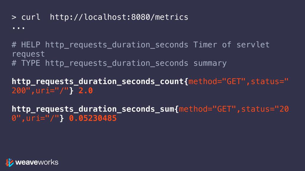 > curl http://localhost:8080/metrics ... # HELP...