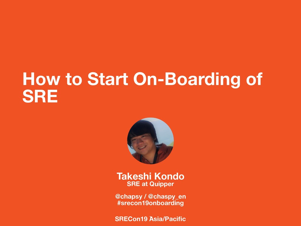 How to Start On-Boarding of SRE Takeshi Kondo S...
