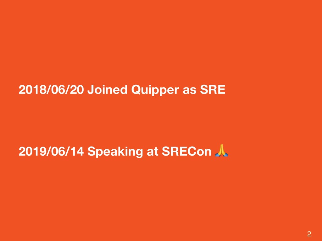 2018/06/20 Joined Quipper as SRE 2019/06/14 Spe...