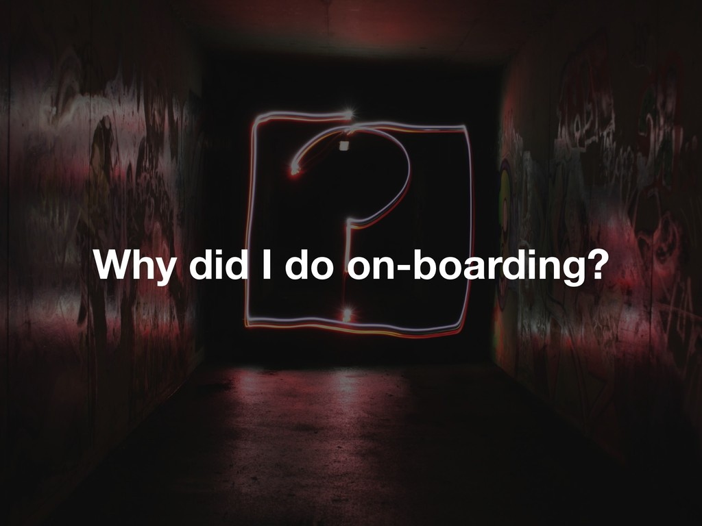 Why did I do on-boarding?