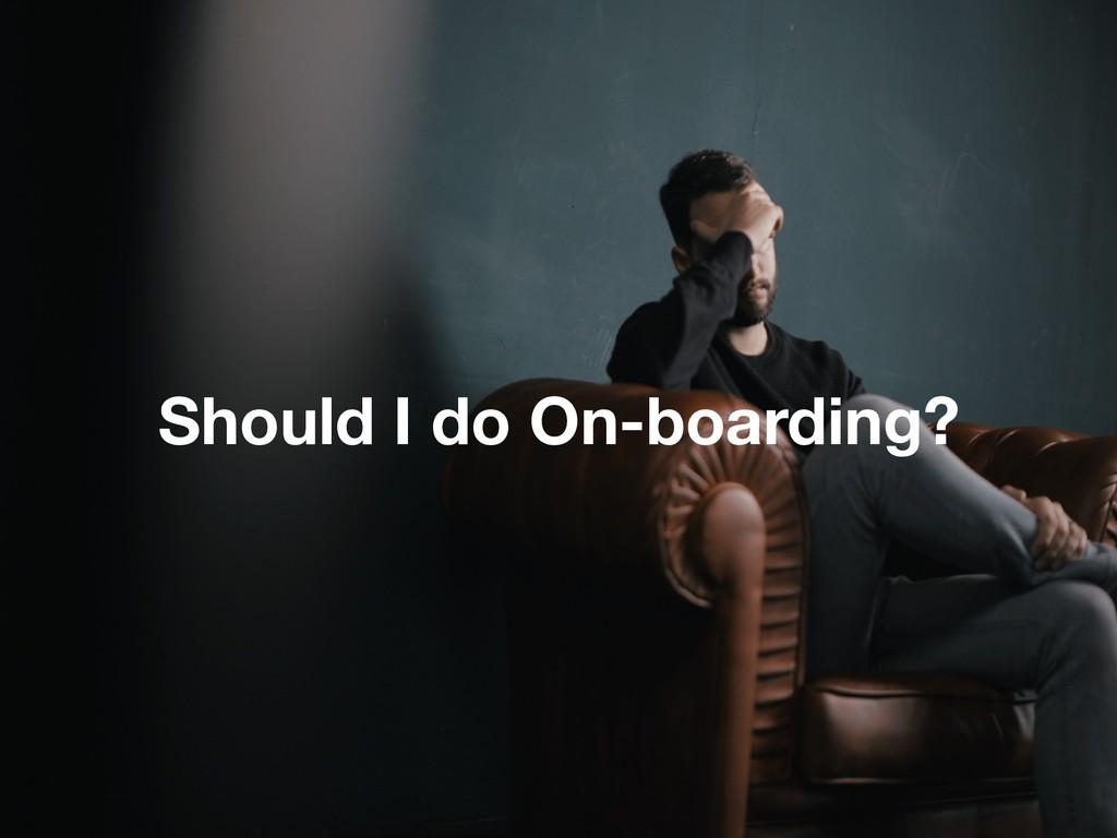 Should I do On-boarding?