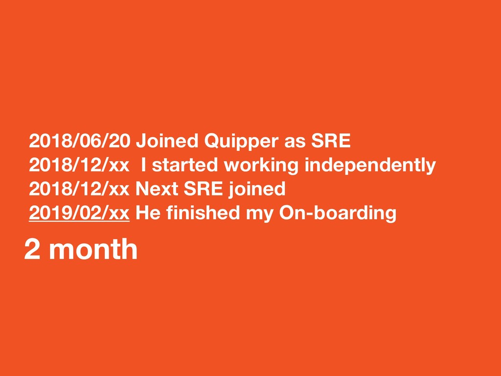 2018/06/20 Joined Quipper as SRE 2018/12/xx I s...