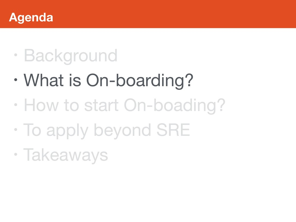 Agenda • Background  • What is On-boarding?  • ...