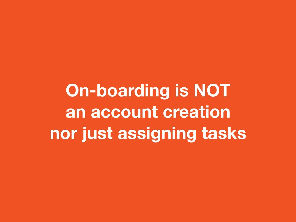 On-boarding is NOT an account creation nor just...