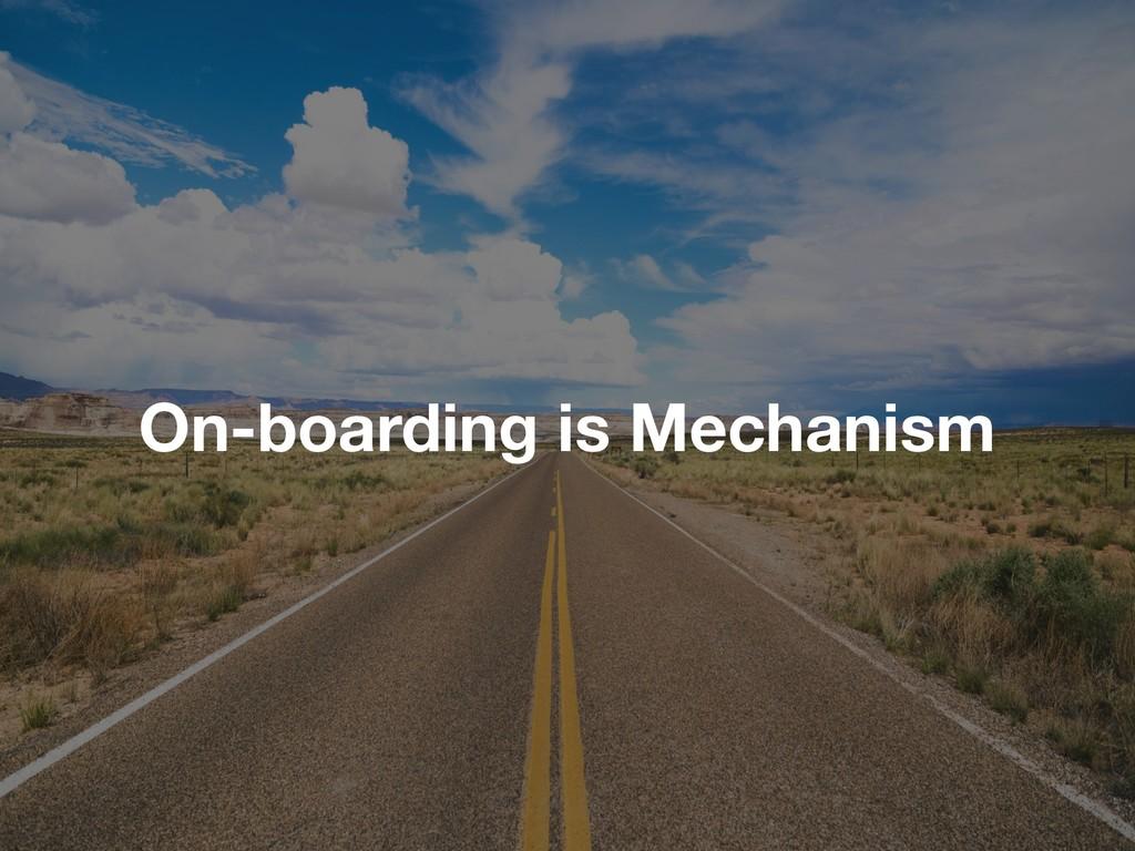 On-boarding is Mechanism