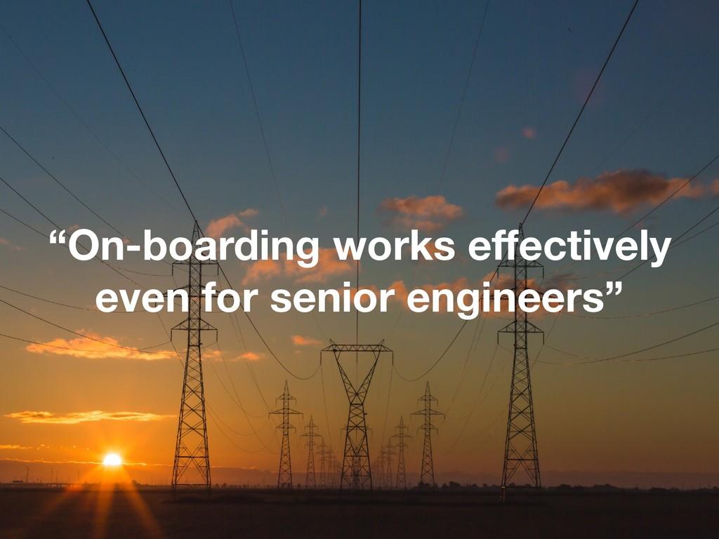 """""""On-boarding works effectively even for senior e..."""
