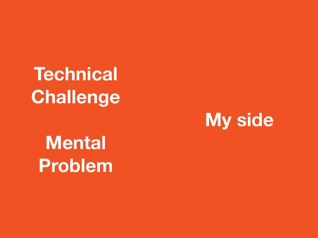My side Technical Challenge Mental Problem
