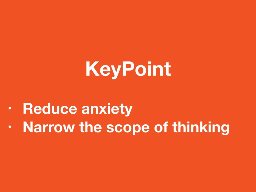 KeyPoint • Reduce anxiety • Narrow the scope of...