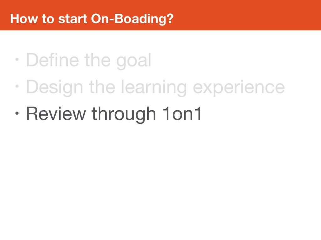 How to start On-Boading? • Define the goal  • De...