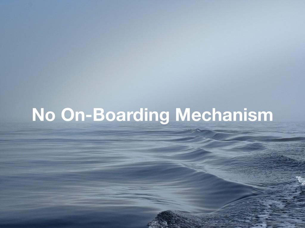 No On-Boarding Mechanism