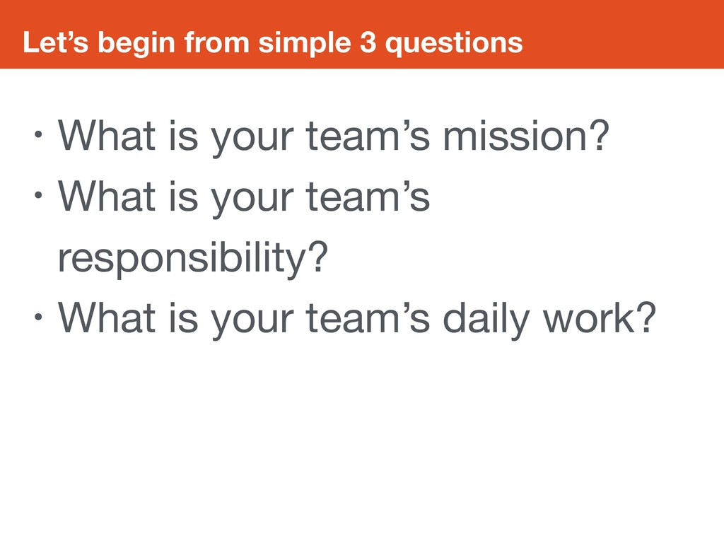 Let's begin from simple 3 questions • What is y...