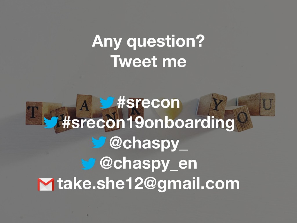 Any question? Tweet me #srecon #srecon19onboard...