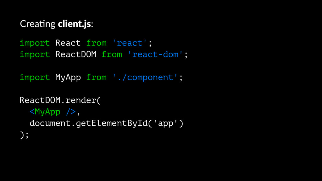 Crea%ng client.js: import React from 'react'; i...