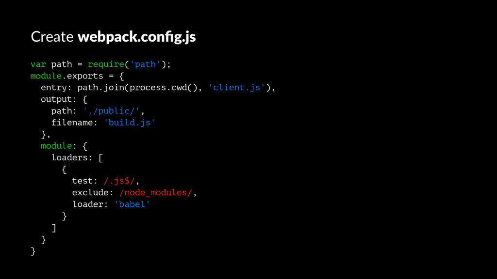 Create webpack.config.js var path = require('pat...