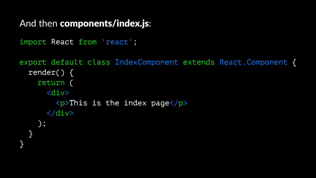 And then components/index.js: import React from...
