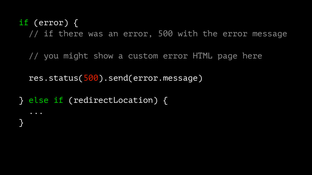if (error) { // if there was an error, 500 with...