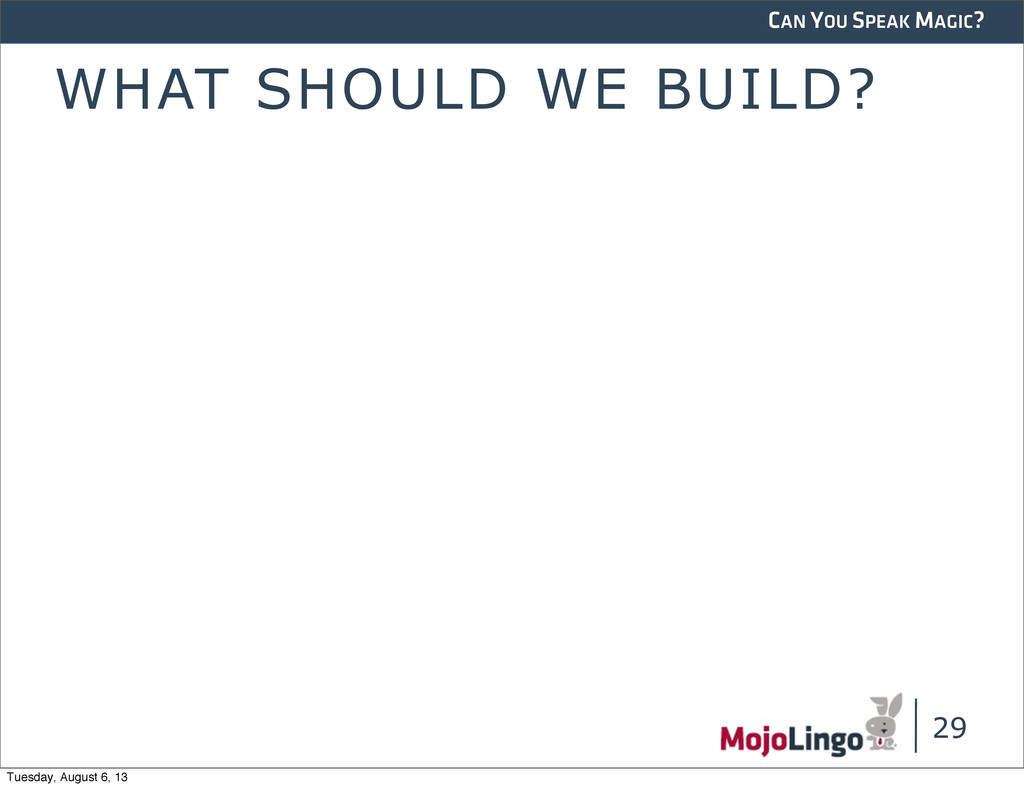 CAN YOU SPEAK MAGIC? WHAT SHOULD WE BUILD? 29 T...