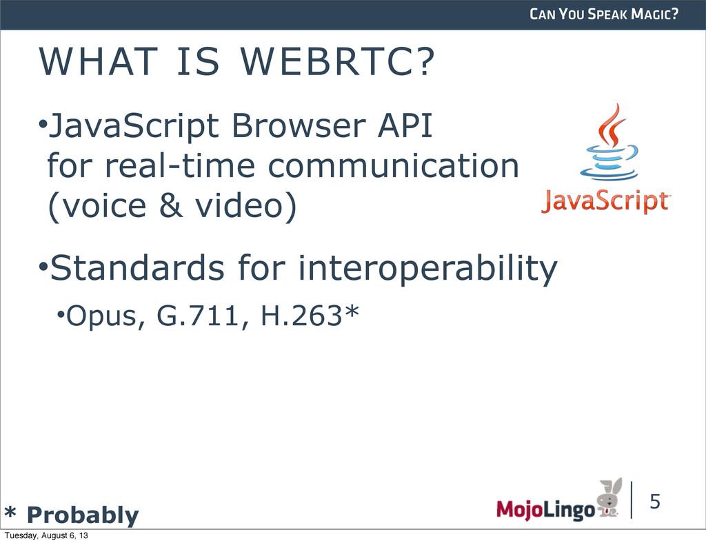 CAN YOU SPEAK MAGIC? WHAT IS WEBRTC? •JavaScrip...
