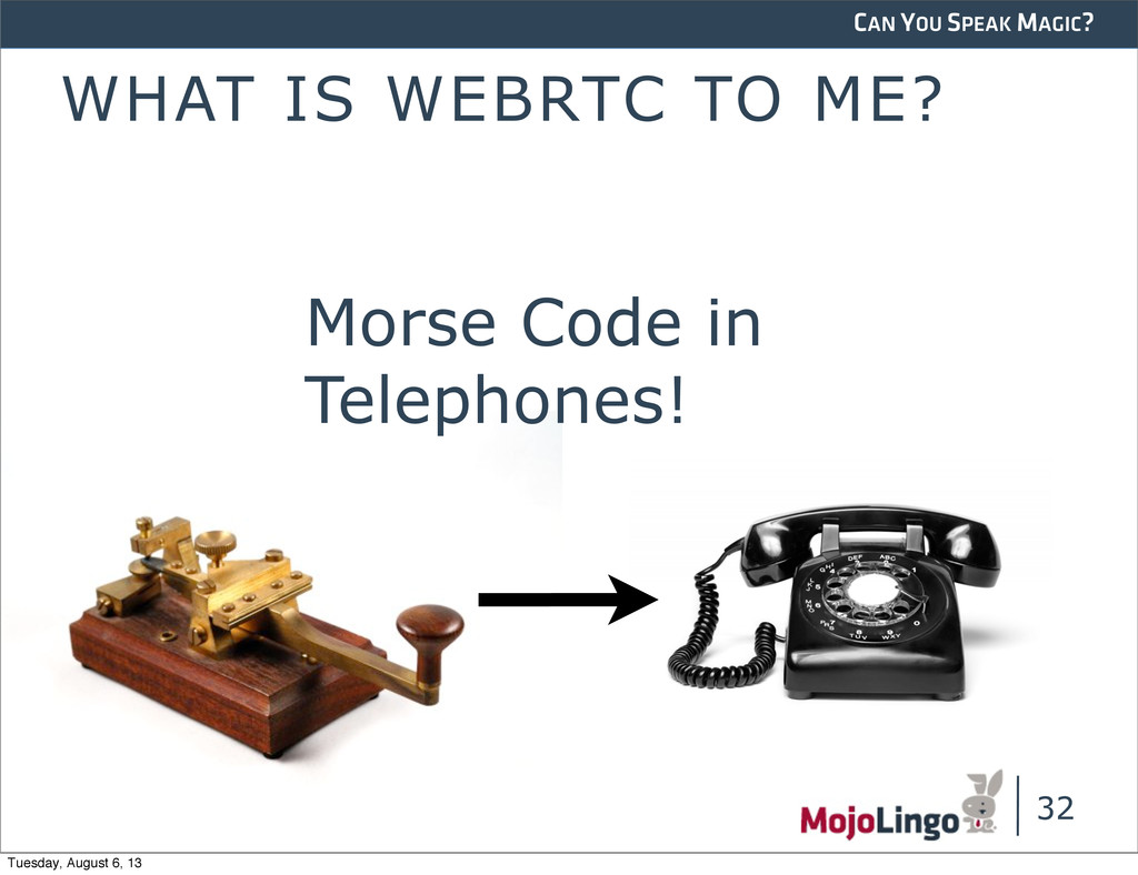 CAN YOU SPEAK MAGIC? WHAT IS WEBRTC TO ME? 32 M...
