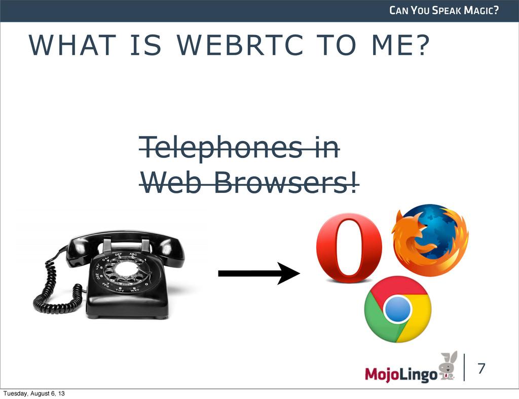 CAN YOU SPEAK MAGIC? WHAT IS WEBRTC TO ME? 7 Te...