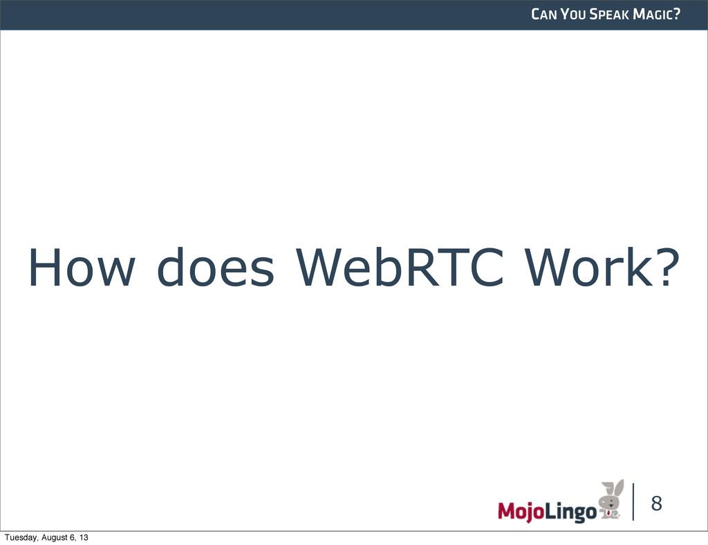 CAN YOU SPEAK MAGIC? How does WebRTC Work? 8 Tu...