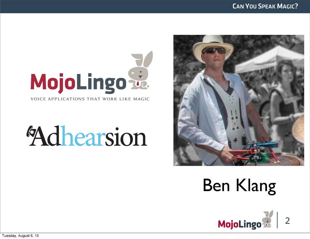 CAN YOU SPEAK MAGIC? 2 Ben Klang Tuesday, Augus...