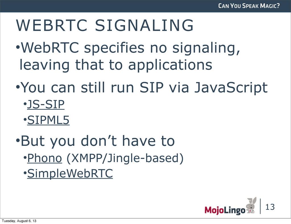 CAN YOU SPEAK MAGIC? 13 WEBRTC SIGNALING •WebRT...