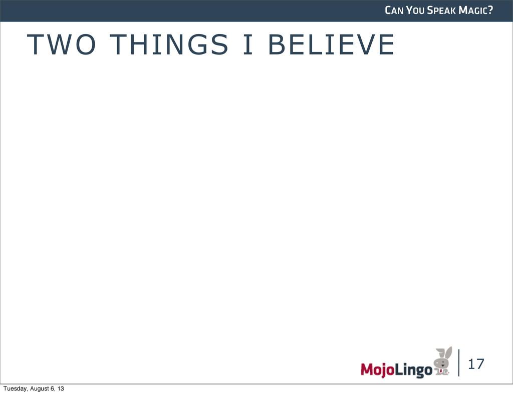 CAN YOU SPEAK MAGIC? 17 TWO THINGS I BELIEVE Tu...