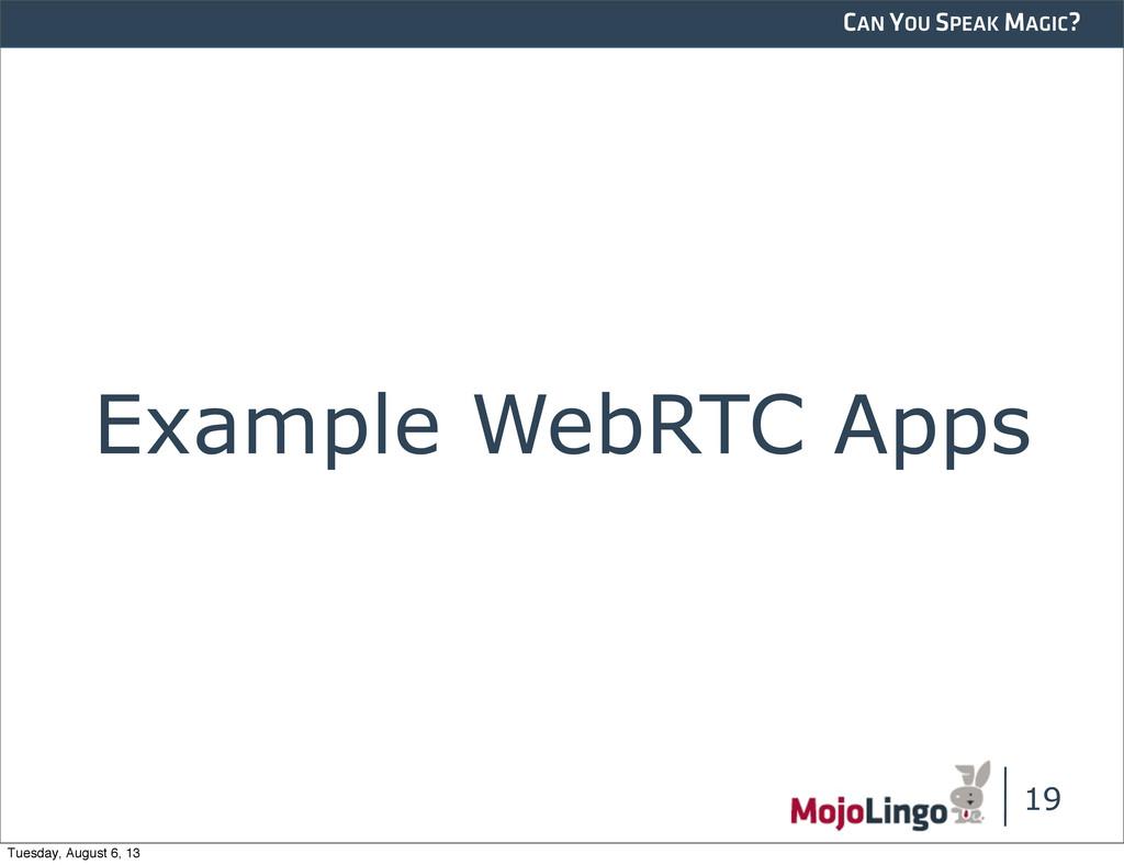 CAN YOU SPEAK MAGIC? Example WebRTC Apps 19 Tue...