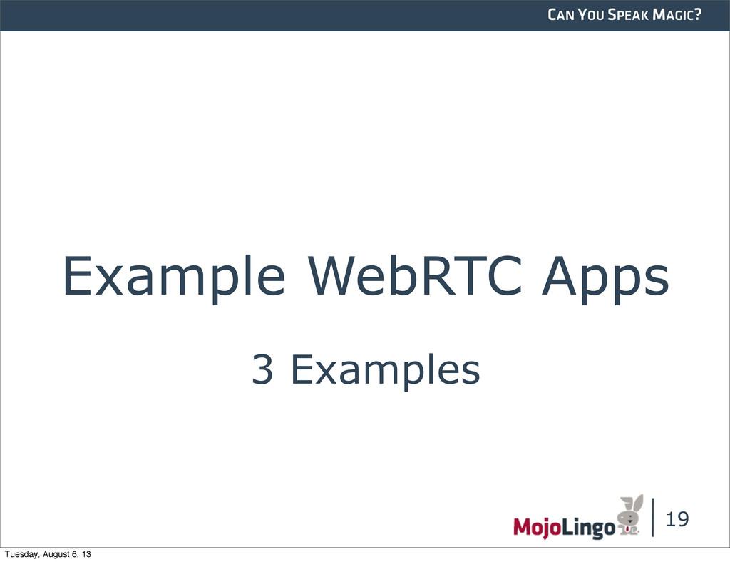 CAN YOU SPEAK MAGIC? Example WebRTC Apps 19 3 E...