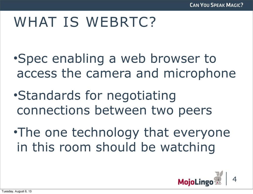 CAN YOU SPEAK MAGIC? WHAT IS WEBRTC? •Spec enab...