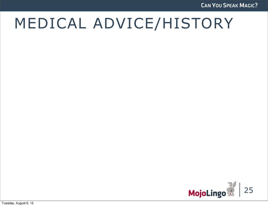 CAN YOU SPEAK MAGIC? MEDICAL ADVICE/HISTORY 25 ...