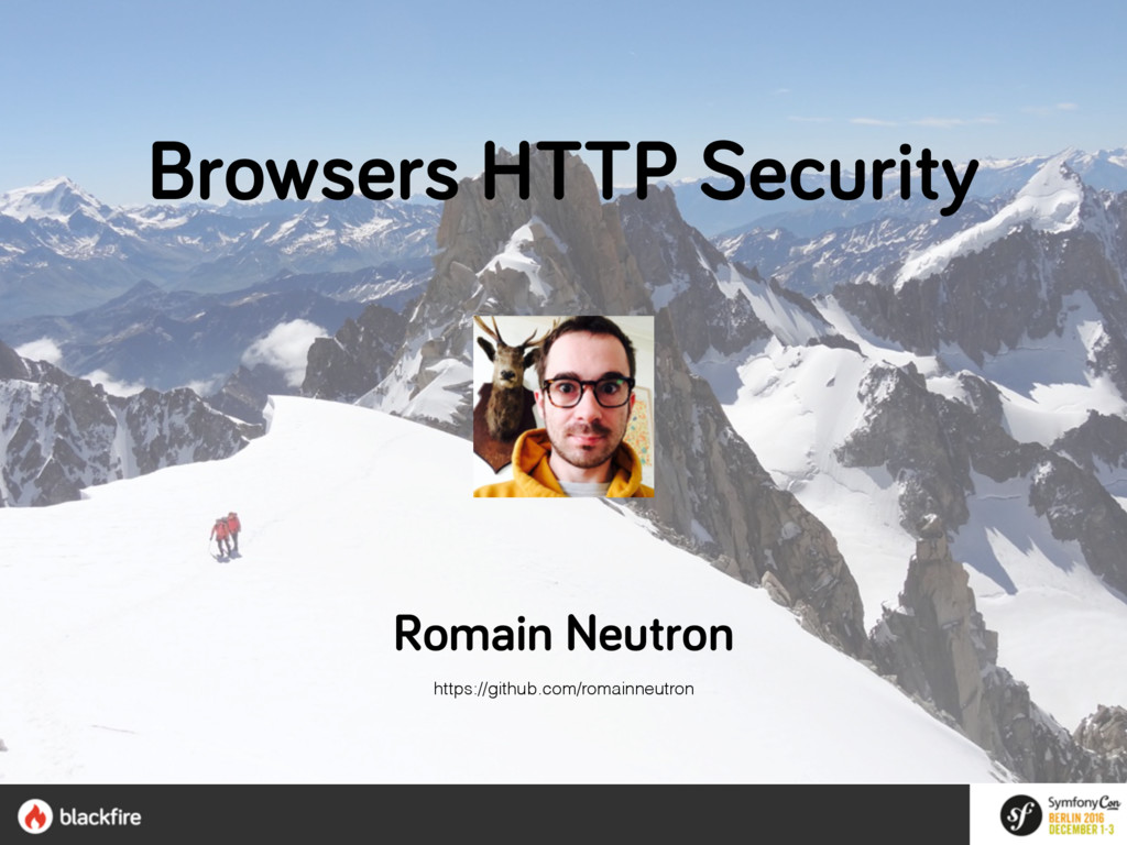 Browsers HTTP Security Romain Neutron https://g...