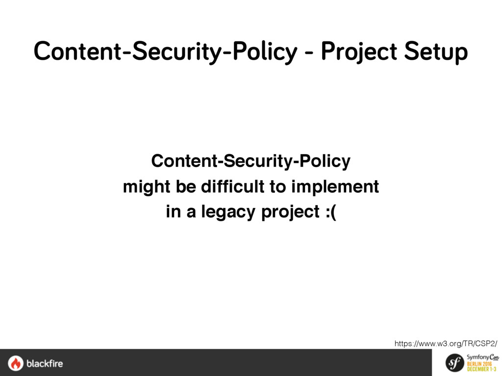 Content-Security-Policy might be difficult to i...